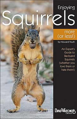There are seven tree squirrel and two flying squirrel species in North America.  Learn what makes them so adaptable and why they are so important to our ecology. This handy guide describes nine squirrel species with full color photographs, identification tips, range maps and food preferences.  Discover the tried and true methods to keep squirrels from your feeders and fun and entertaining ways of providing their favorite foods. Paperback, 32 pages. Color photographs.